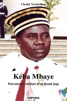 Deux ans après sa disparition : L'hommage à Kéba Mbaye sera tenu le 10 janvier